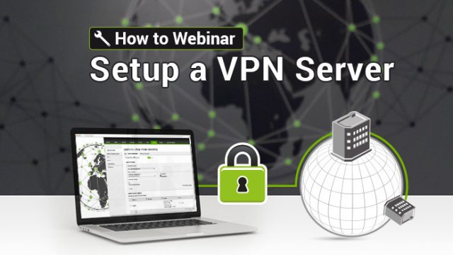 How To Webinar - setup a VPN Server